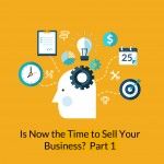 Is Now the Time to Sell Your Business?